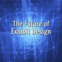 What's the future of Exhibit Design?
