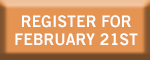 CLICK HERE TO REGISTER FOR FEB 21ST